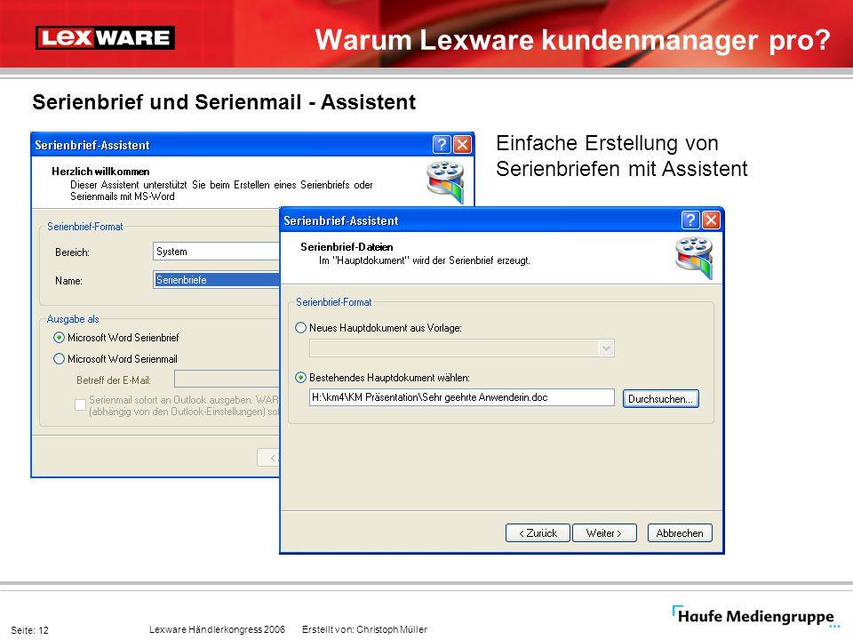 Lexware Händlerkongress 2006 Erstellt von: Christoph Müller Seite: 12 Warum Lexware kundenmanager pro? Serienbrief und Serienmail - Assistent Einfache