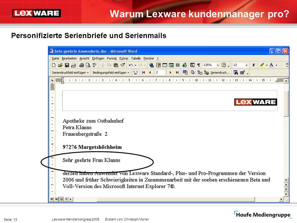 Lexware Händlerkongress 2006 Erstellt von: Christoph Müller Seite: 13 Warum Lexware kundenmanager pro? Personifizierte Serienbriefe und Serienmails