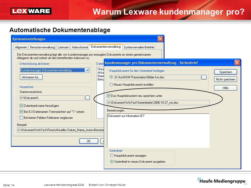 Lexware Händlerkongress 2006 Erstellt von: Christoph Müller Seite: 14 Warum Lexware kundenmanager pro? Automatische Dokumentenablage