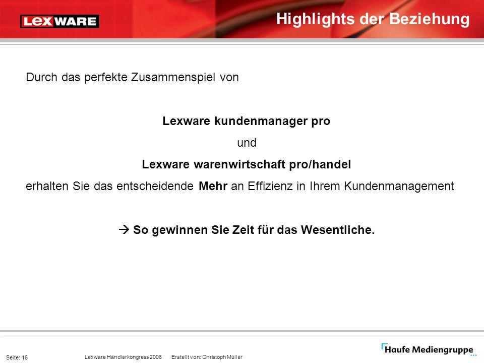 Lexware Händlerkongress 2006 Erstellt von: Christoph Müller Seite: 16 Durch das perfekte Zusammenspiel von Lexware kundenmanager pro und Lexware waren