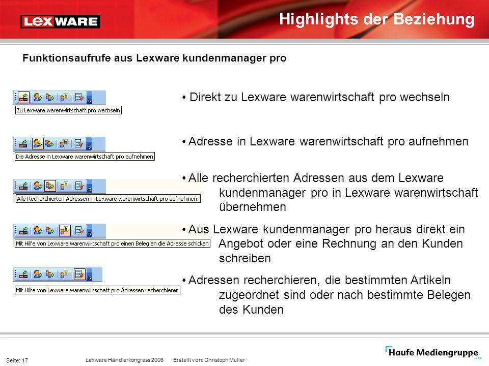 Lexware Händlerkongress 2006 Erstellt von: Christoph Müller Seite: 17 Highlights der Beziehung Funktionsaufrufe aus Lexware kundenmanager pro Direkt z