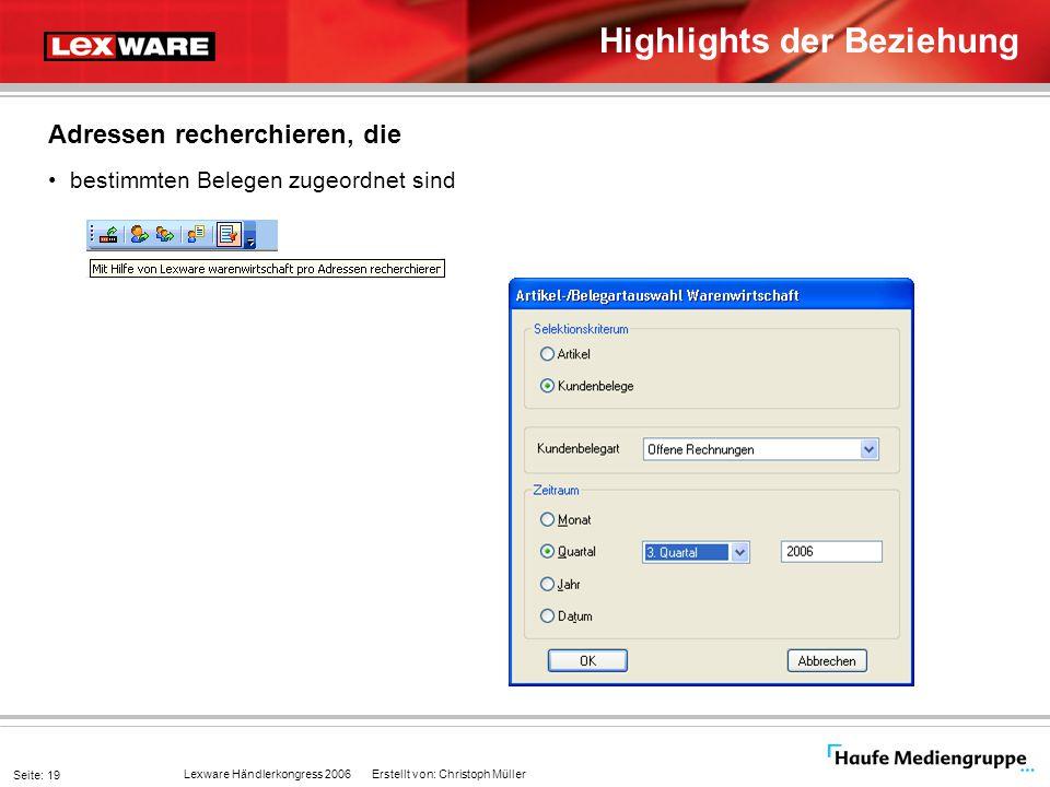 Lexware Händlerkongress 2006 Erstellt von: Christoph Müller Seite: 19 Highlights der Beziehung Adressen recherchieren, die bestimmten Belegen zugeordn