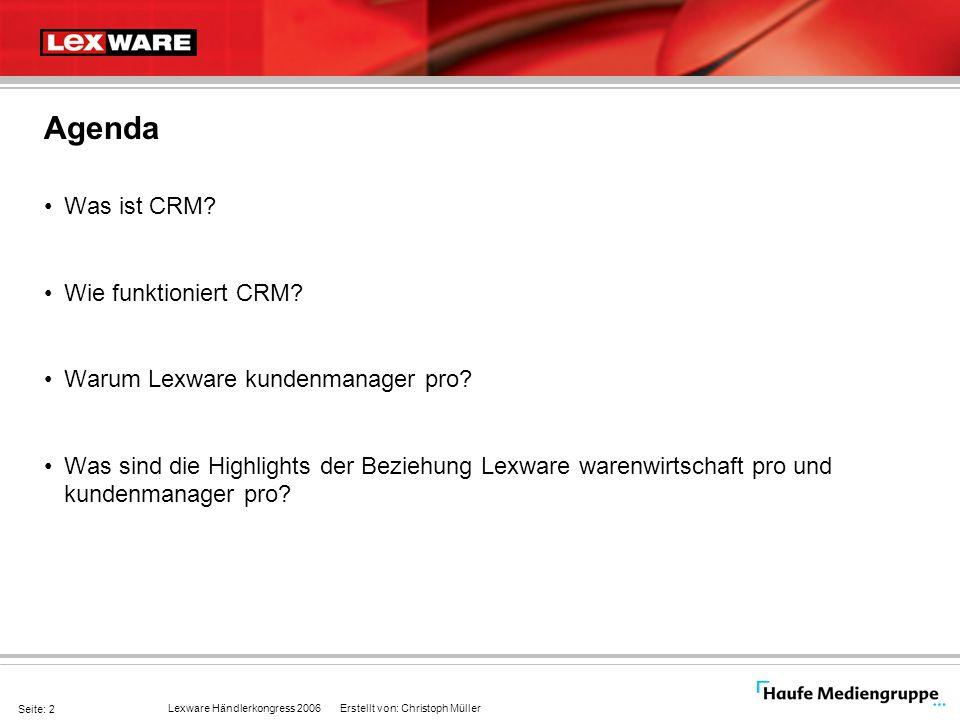 Lexware Händlerkongress 2006 Erstellt von: Christoph Müller Seite: 2 Agenda Was ist CRM? Wie funktioniert CRM? Warum Lexware kundenmanager pro? Was si