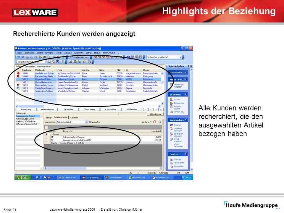 Lexware Händlerkongress 2006 Erstellt von: Christoph Müller Seite: 21 Highlights der Beziehung Recherchierte Kunden werden angezeigt Alle Kunden werde