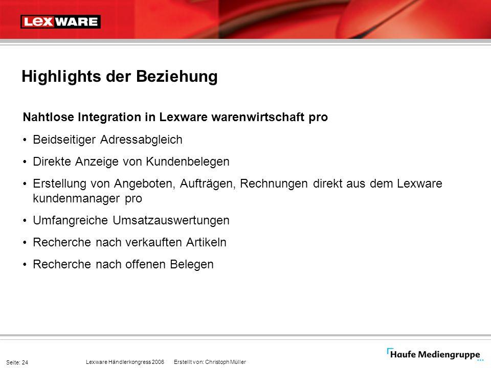 Lexware Händlerkongress 2006 Erstellt von: Christoph Müller Seite: 24 Highlights der Beziehung Nahtlose Integration in Lexware warenwirtschaft pro Bei