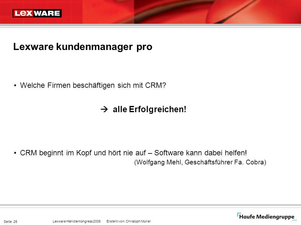 Lexware Händlerkongress 2006 Erstellt von: Christoph Müller Seite: 26 Lexware kundenmanager pro Welche Firmen beschäftigen sich mit CRM?  alle Erfolg