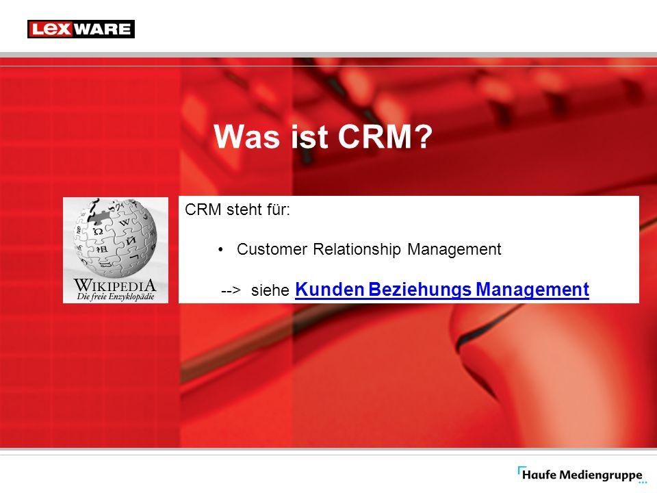 Was ist CRM? CRM steht für: Customer Relationship Management --> siehe Kunden Beziehungs Management