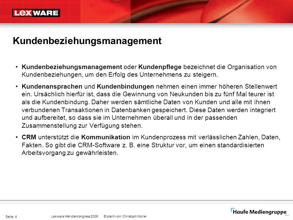 Lexware Händlerkongress 2006 Erstellt von: Christoph Müller Seite: 4 Kundenbeziehungsmanagement Kundenbeziehungsmanagement oder Kundenpflege bezeichne