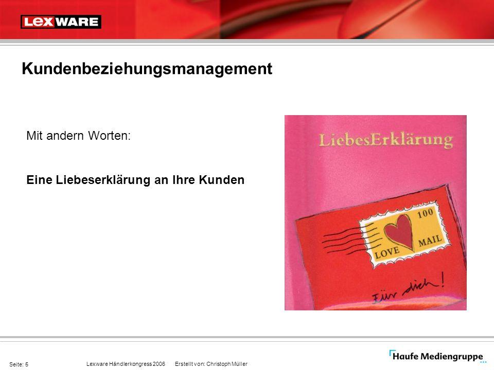 Lexware Händlerkongress 2006 Erstellt von: Christoph Müller Seite: 16 Durch das perfekte Zusammenspiel von Lexware kundenmanager pro und Lexware warenwirtschaft pro/handel erhalten Sie das entscheidende Mehr an Effizienz in Ihrem Kundenmanagement  So gewinnen Sie Zeit für das Wesentliche.