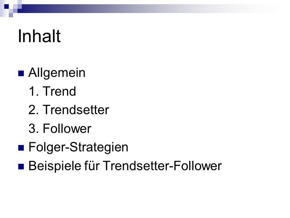 Inhalt Allgemein 1. Trend 2. Trendsetter 3. Follower Folger-Strategien Beispiele für Trendsetter-Follower