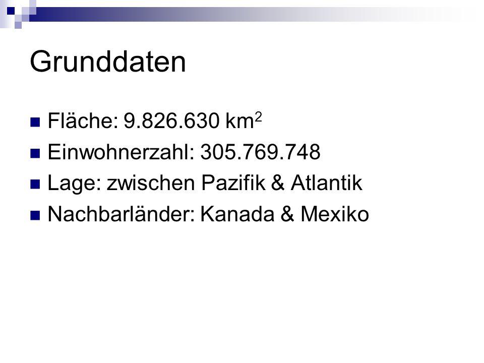 Grunddaten Fläche: 9.826.630 km 2 Einwohnerzahl: 305.769.748 Lage: zwischen Pazifik & Atlantik Nachbarländer: Kanada & Mexiko