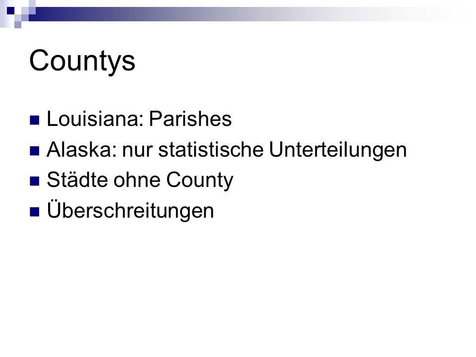 Countys Louisiana: Parishes Alaska: nur statistische Unterteilungen Städte ohne County Überschreitungen