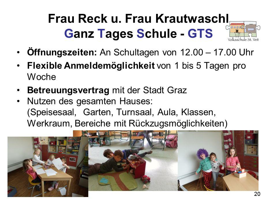 20 Frau Reck u. Frau Krautwaschl Ganz Tages Schule - GTS 20 Öffnungszeiten: An Schultagen von 12.00 – 17.00 Uhr Flexible Anmeldemöglichkeit von 1 bis