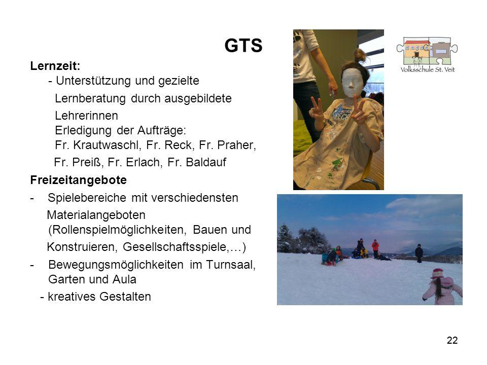 22 GTS Lernzeit: - Unterstützung und gezielte Lernberatung durch ausgebildete Lehrerinnen Erledigung der Aufträge: Fr. Krautwaschl, Fr. Reck, Fr. Prah