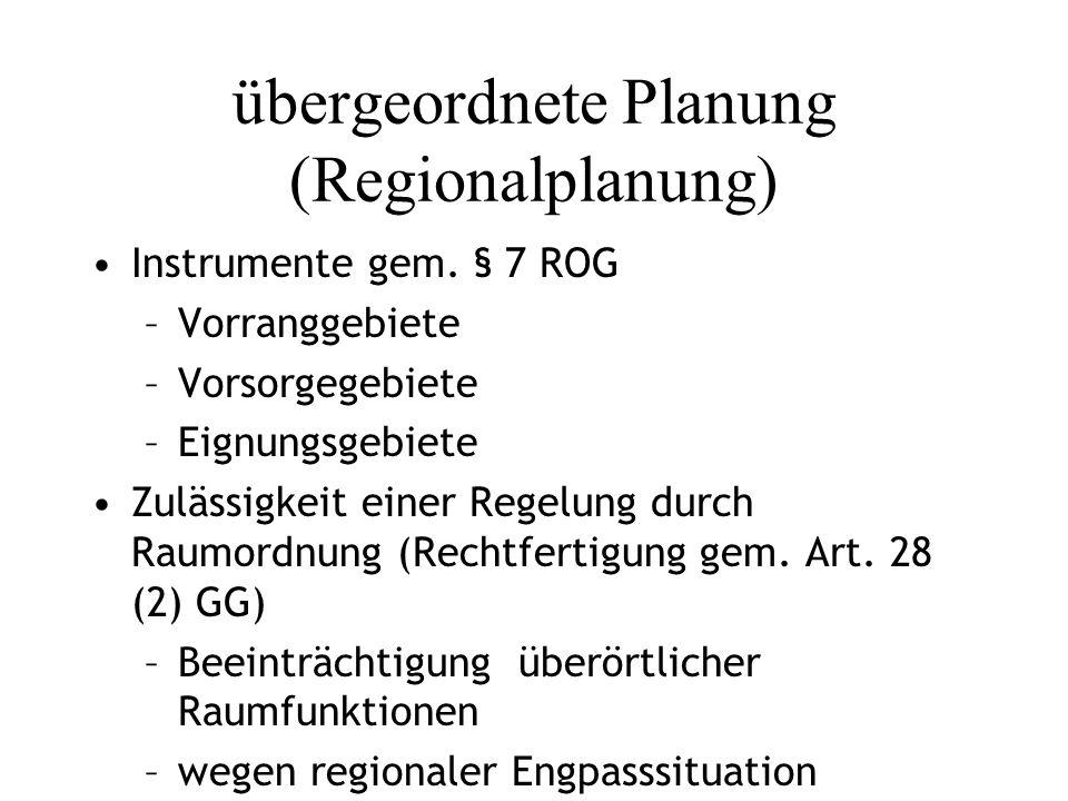 übergeordnete Planung (Regionalplanung) Instrumente gem. § 7 ROG –Vorranggebiete –Vorsorgegebiete –Eignungsgebiete Zulässigkeit einer Regelung durch R