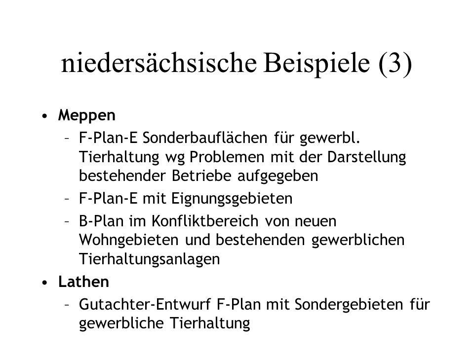 niedersächsische Beispiele (3) Meppen –F-Plan-E Sonderbauflächen für gewerbl. Tierhaltung wg Problemen mit der Darstellung bestehender Betriebe aufgeg