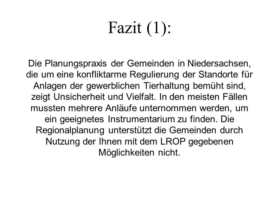 Fazit (1): Die Planungspraxis der Gemeinden in Niedersachsen, die um eine konfliktarme Regulierung der Standorte für Anlagen der gewerblichen Tierhaltung bemüht sind, zeigt Unsicherheit und Vielfalt.