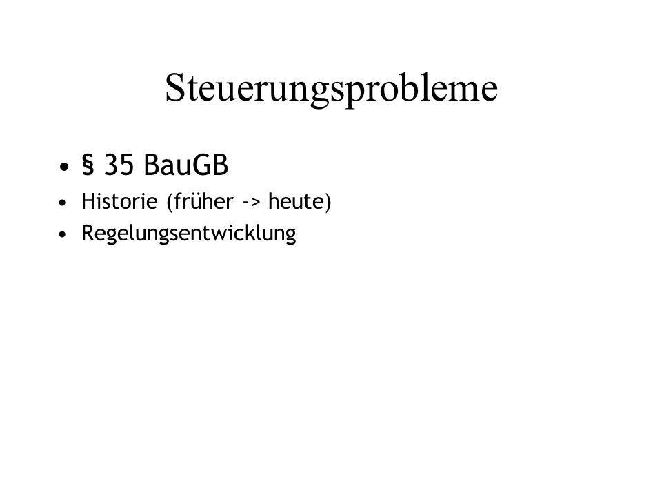Steuerungsprobleme § 35 BauGB Historie (früher -> heute) Regelungsentwicklung