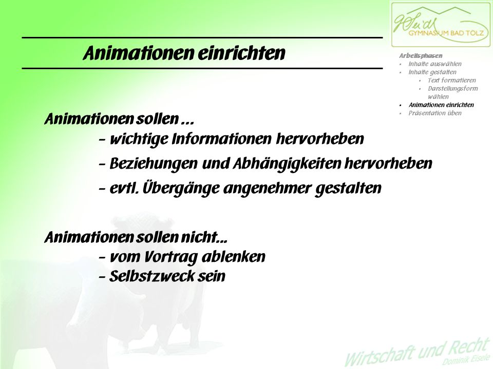 Animationen einrichten Animationen sollen... - wichtige Informationen hervorheben - Beziehungen und Abhängigkeiten hervorheben - evtl. Übergänge angen