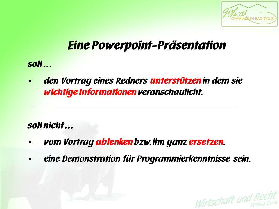 Eine Powerpoint-Präsentation soll … den Vortrag eines Redners unterstützen in dem sie wichtige Informationen veranschaulicht. soll nicht … vom Vortrag