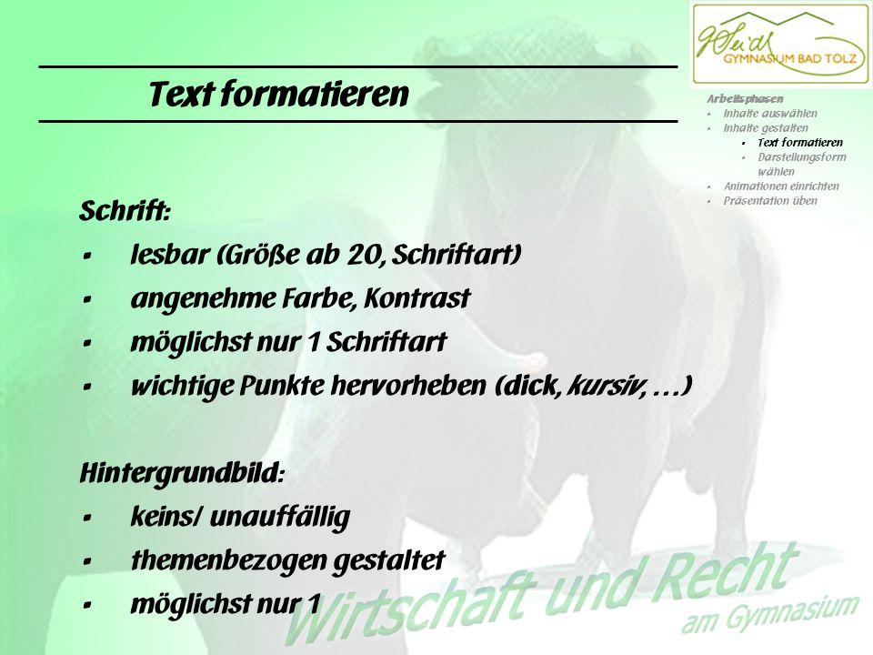 Text formatieren Schrift: lesbar (Größe ab 20, Schriftart) angenehme Farbe, Kontrast möglichst nur 1 Schriftart wichtige Punkte hervorheben (dick, kur