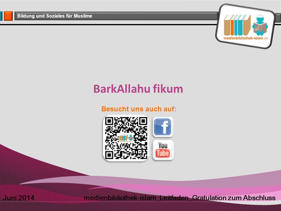 Company Logo Bildung und Soziales für Muslime BarkAllahu fikum Juni 2014 medienbibliothek-islam_Leitfaden_Gratulation zum Abschluss Besucht uns auch a
