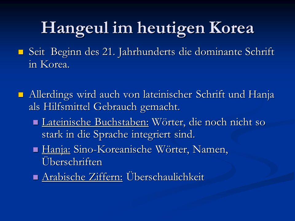 Hangeul im heutigen Korea Seit Beginn des 21.Jahrhunderts die dominante Schrift in Korea.