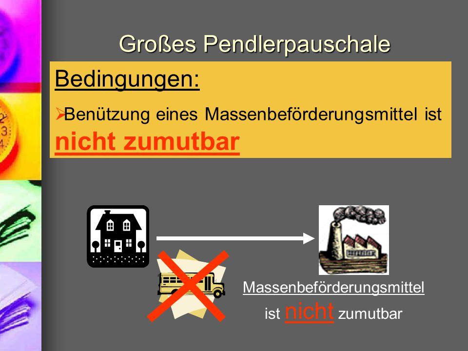 Großes Pendlerpauschale Bedingungen:  Benützung eines Massenbeförderungsmittel ist nicht zumutbar Massenbeförderungsmittel ist nicht zumutbar