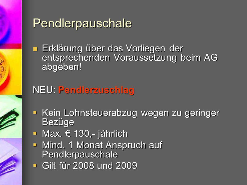 Pendlerpauschale Erklärung über das Vorliegen der entsprechenden Voraussetzung beim AG abgeben! Erklärung über das Vorliegen der entsprechenden Voraus