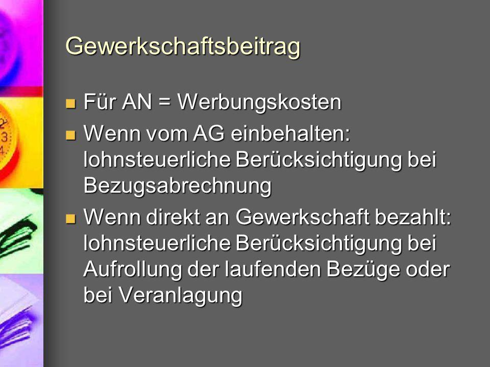 Gewerkschaftsbeitrag Für AN = Werbungskosten Für AN = Werbungskosten Wenn vom AG einbehalten: lohnsteuerliche Berücksichtigung bei Bezugsabrechnung We