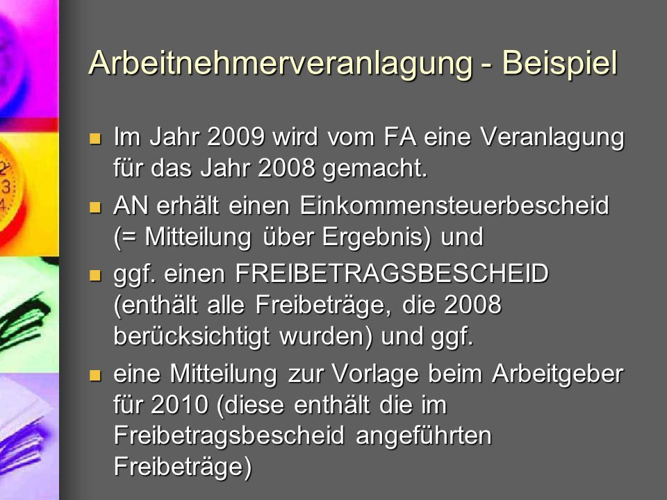 Arbeitnehmerveranlagung - Beispiel Im Jahr 2009 wird vom FA eine Veranlagung für das Jahr 2008 gemacht. Im Jahr 2009 wird vom FA eine Veranlagung für