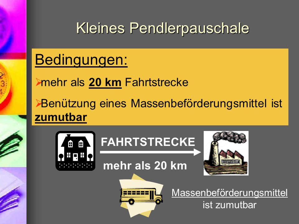 Kleines Pendlerpauschale Bedingungen:  mehr als 20 km Fahrtstrecke  Benützung eines Massenbeförderungsmittel ist zumutbar FAHRTSTRECKE mehr als 20 k