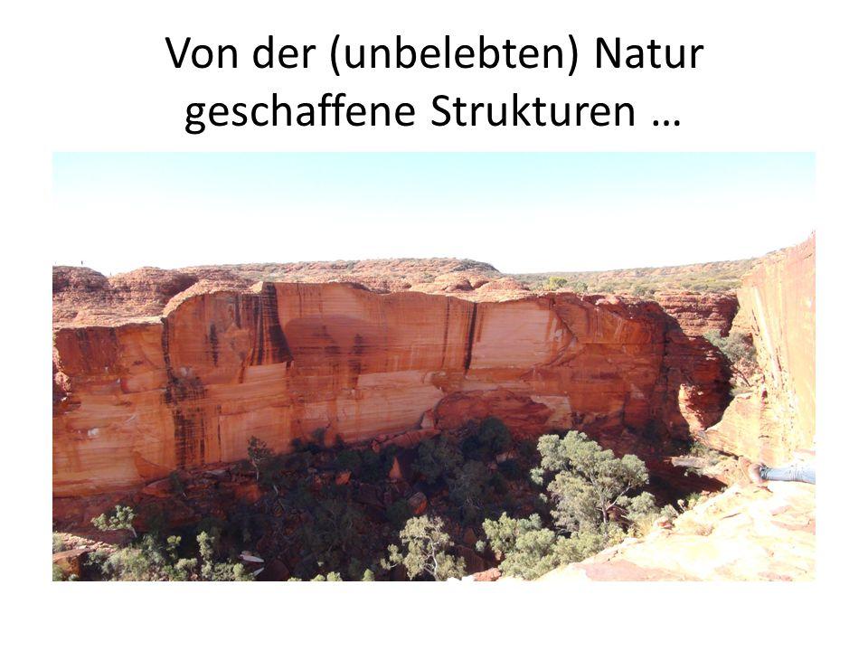 Von der (unbelebten) Natur geschaffene Strukturen …