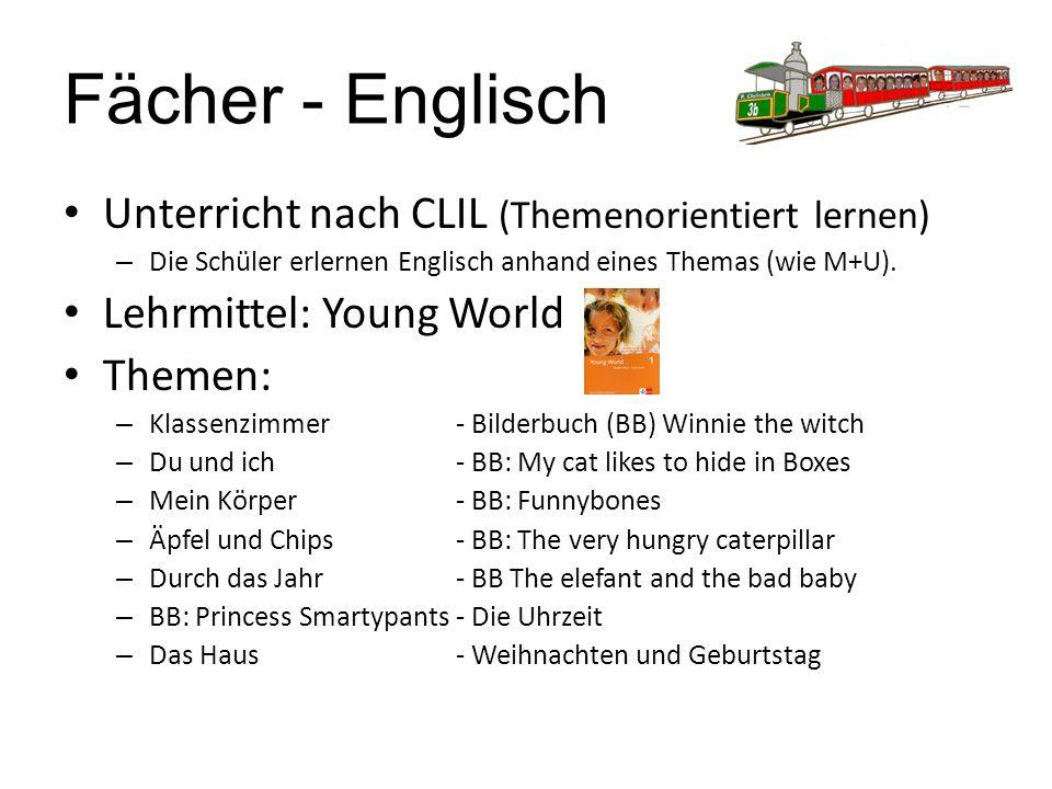 Fächer - Englisch Unterricht nach CLIL (Themenorientiert lernen) – Die Schüler erlernen Englisch anhand eines Themas (wie M+U). Lehrmittel: Young Worl
