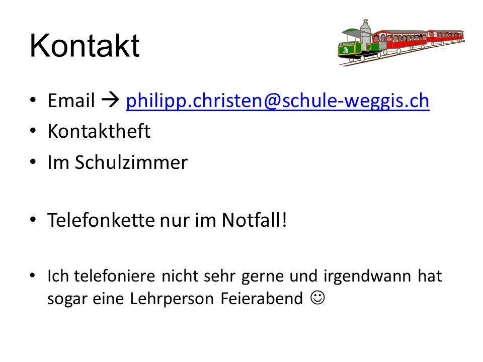 Kontakt Email  philipp.christen@schule-weggis.chphilipp.christen@schule-weggis.ch Kontaktheft Im Schulzimmer Telefonkette nur im Notfall! Ich telefon