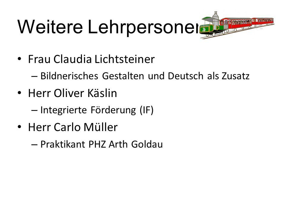 Weitere Lehrpersonen Frau Claudia Lichtsteiner – Bildnerisches Gestalten und Deutsch als Zusatz Herr Oliver Käslin – Integrierte Förderung (IF) Herr C