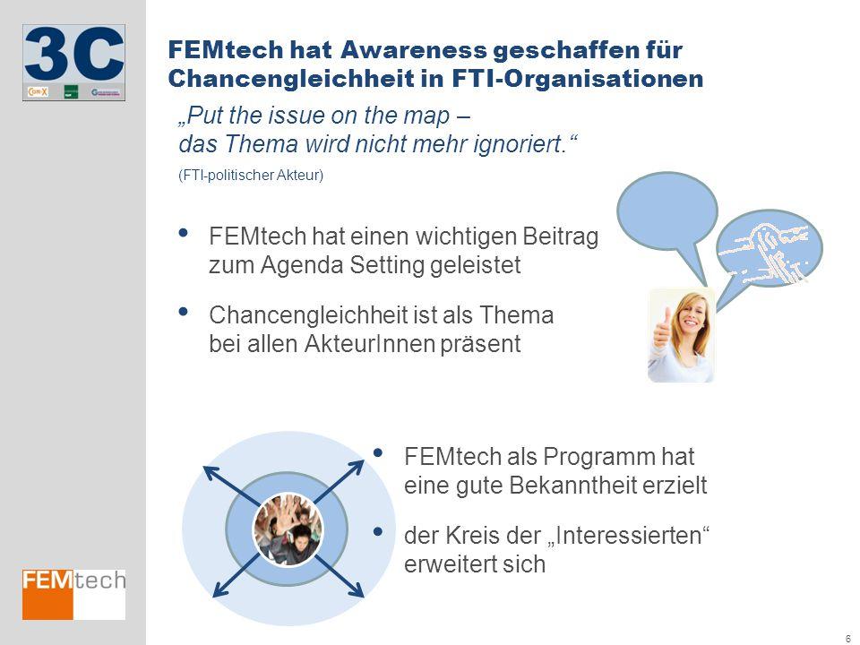 6 FEMtech hat Awareness geschaffen für Chancengleichheit in FTI-Organisationen FEMtech hat einen wichtigen Beitrag zum Agenda Setting geleistet Chance