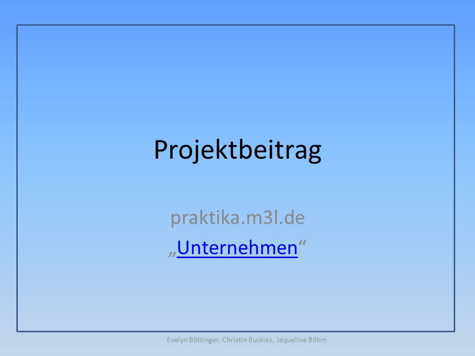 "Projektbeitrag praktika.m3l.de ""Unternehmen""Unternehmen Evelyn Böttinger, Christin Buskies, Jaqueline Böhm"