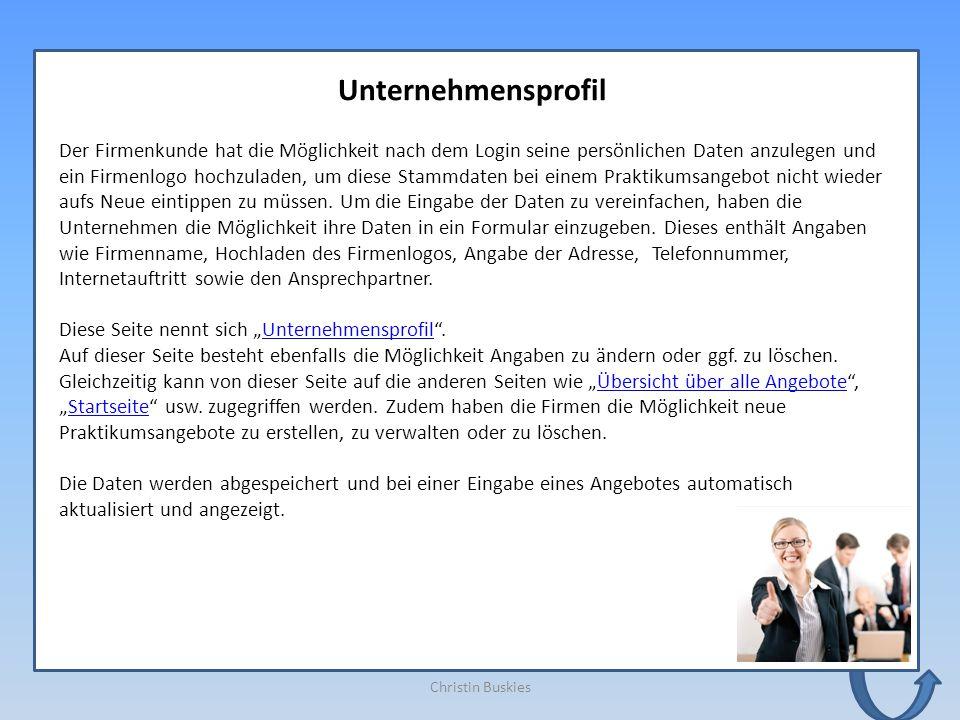 Christin Buskies Unternehmensprofil Der Firmenkunde hat die Möglichkeit nach dem Login seine persönlichen Daten anzulegen und ein Firmenlogo hochzulad