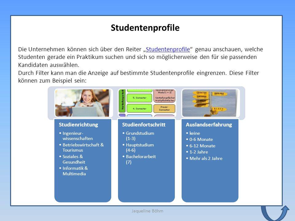 """Jaqueline Böhm Studentenprofile Die Unternehmen können sich über den Reiter """"Studentenprofile"""" genau anschauen, welche Studenten gerade ein Praktikum"""
