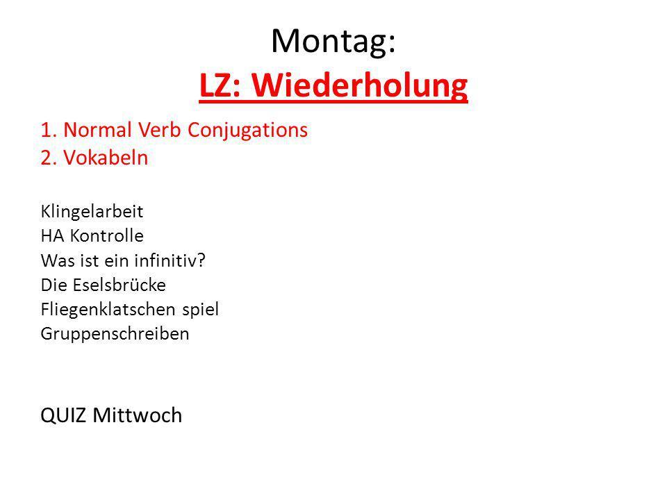 Montag: LZ: Wiederholung 1. Normal Verb Conjugations 2. Vokabeln Klingelarbeit HA Kontrolle Was ist ein infinitiv? Die Eselsbrücke Fliegenklatschen sp
