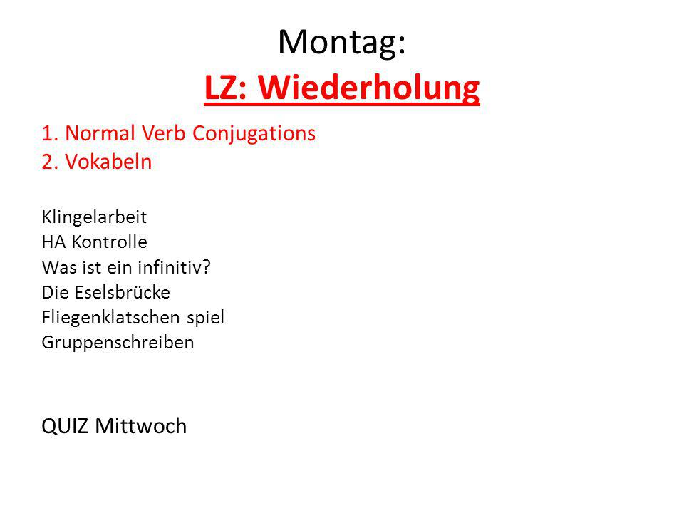Montag: LZ: Wiederholung 1.Normal Verb Conjugations 2.