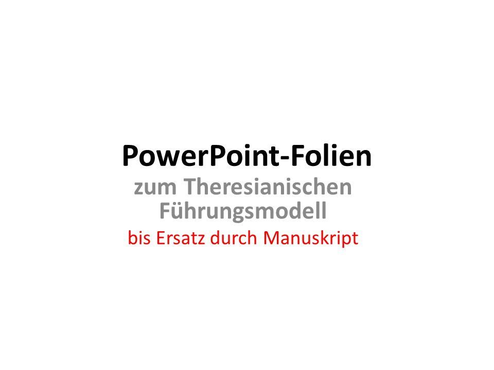 PowerPoint-Folien zum Theresianischen Führungsmodell bis Ersatz durch Manuskript