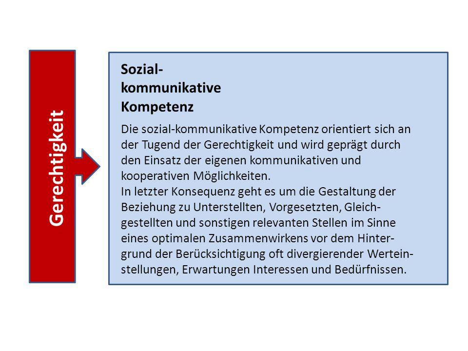 Sozial- kommunikative Kompetenz Gerechtigkeit Die sozial-kommunikative Kompetenz orientiert sich an der Tugend der Gerechtigkeit und wird geprägt durc