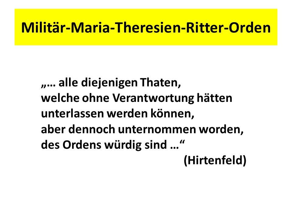"""Militär-Maria-Theresien-Ritter-Orden """"… alle diejenigen Thaten, welche ohne Verantwortung hätten unterlassen werden können, aber dennoch unternommen w"""