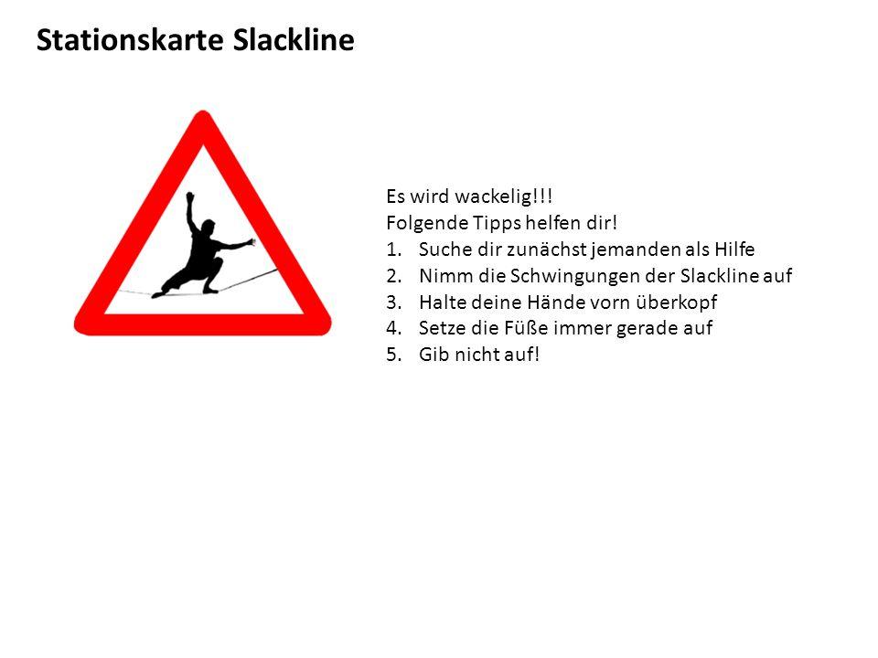 Stationskarte Slackline Es wird wackelig!!! Folgende Tipps helfen dir! 1.Suche dir zunächst jemanden als Hilfe 2.Nimm die Schwingungen der Slackline a