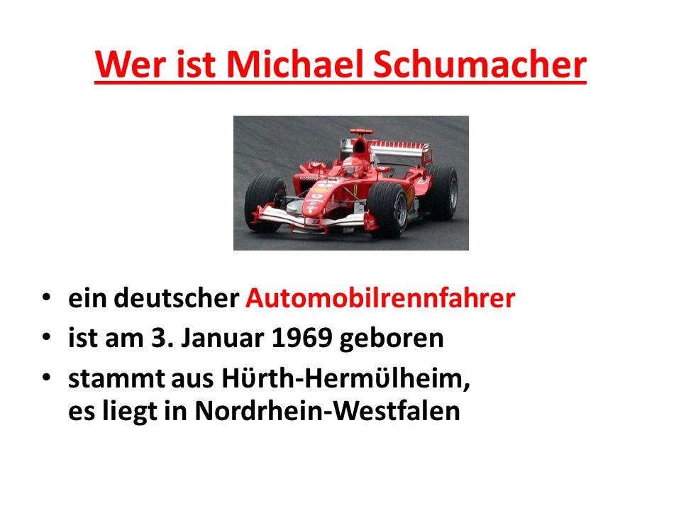 Wer ist Michael Schumacher ein deutscher Automobilrennfahrer ist am 3.
