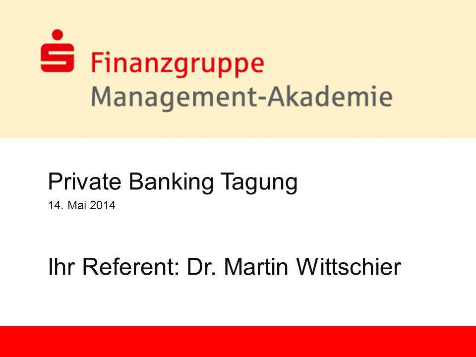 1 Private Banking Tagung 14. Mai 2014 Ihr Referent: Dr. Martin Wittschier