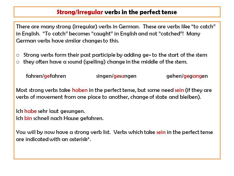 Strong/Irregular verbs in the perfect tense There are many strong (irregular) verbs in German.