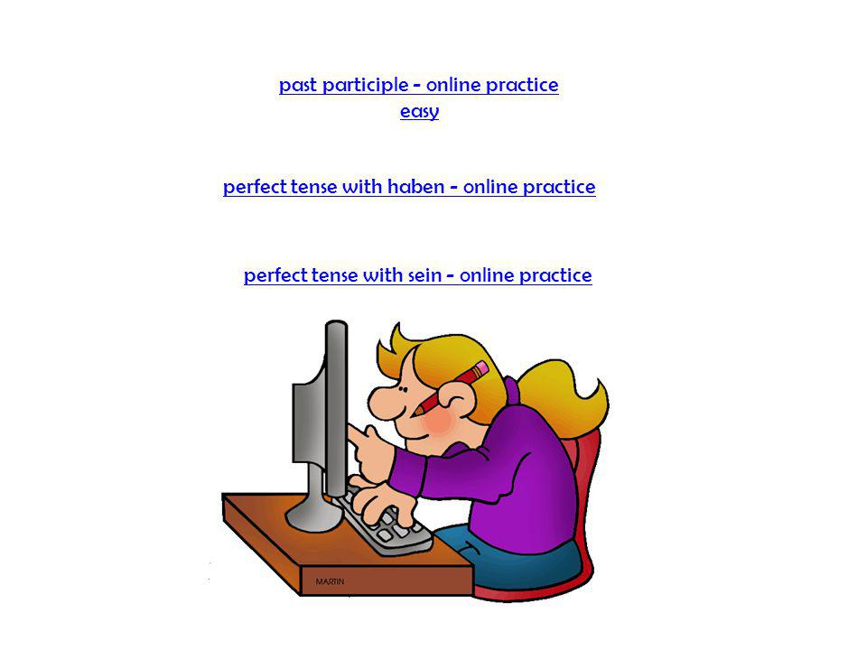 past participle - online practice easy perfect tense with haben - online practice perfect tense with sein - online practice